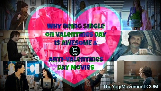 6 Anti-Valentines Day Movies To Watch, and Why It's Awesome To Be Single On Valentines Day