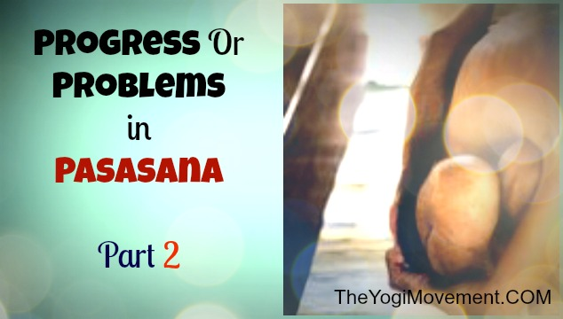 Progress or Problems in Pasasana (Part 2)