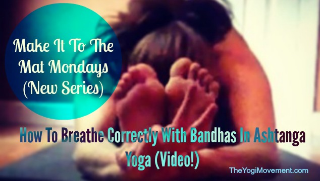 How To Breathe & Use The Bandhas In Ashtanga Yoga