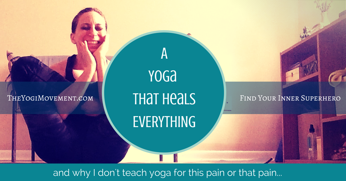 Why I don't teach yoga for this pain or that pain