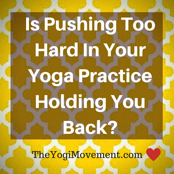 Is working too hard in yoga holding you back? See more at TheYogiMovement.com by Monica Stone