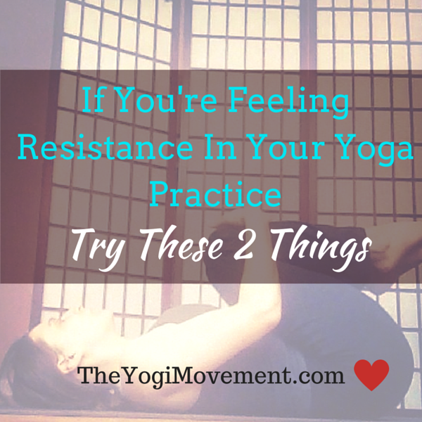 If your feeling resistance in your yoga practice, try these two things from monica dawn stone at the yogi movement