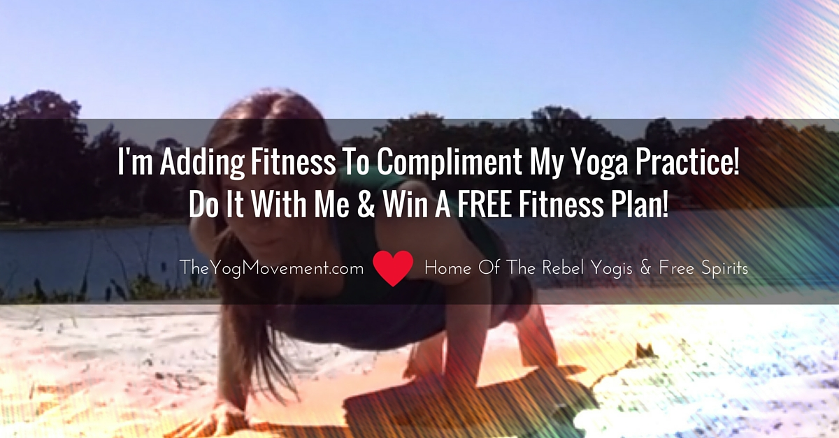 Why I'm Adding Fitness To My Yoga Life & Why You Should Too!