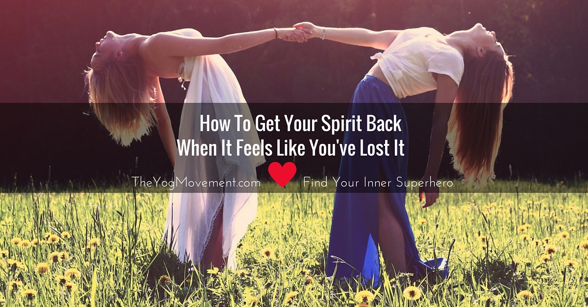 How To Get Your Spirit Back When It Feels Like You've Lost It