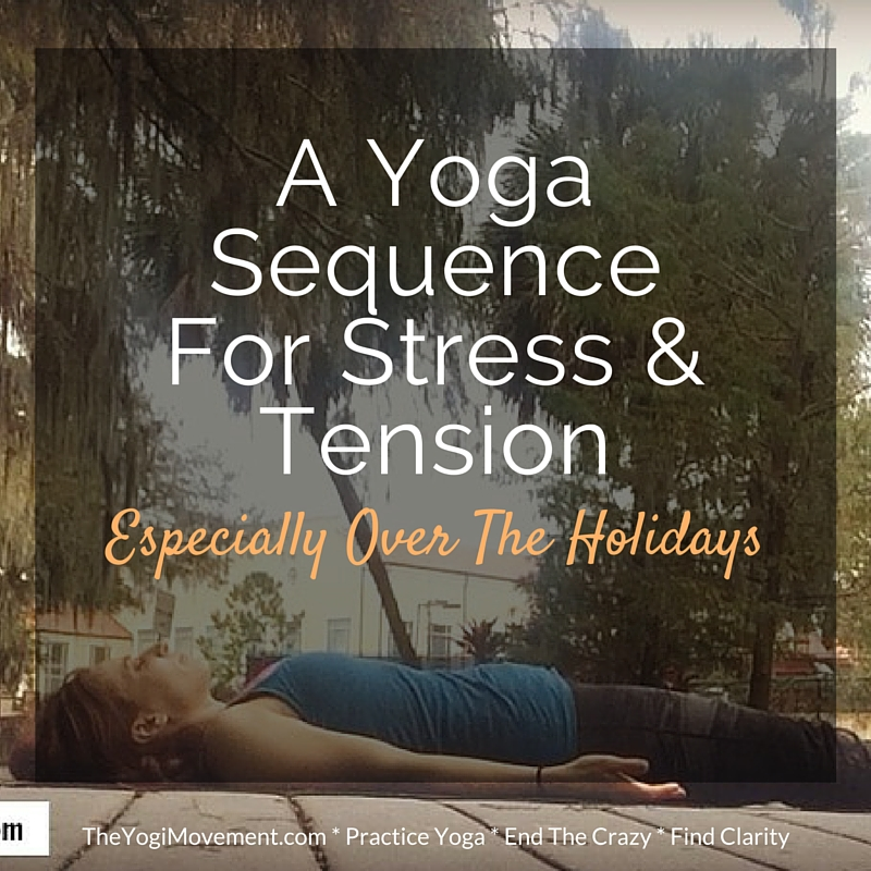 A Yoga Sequence For Stress & Tension (Especially Through The Holidays!)