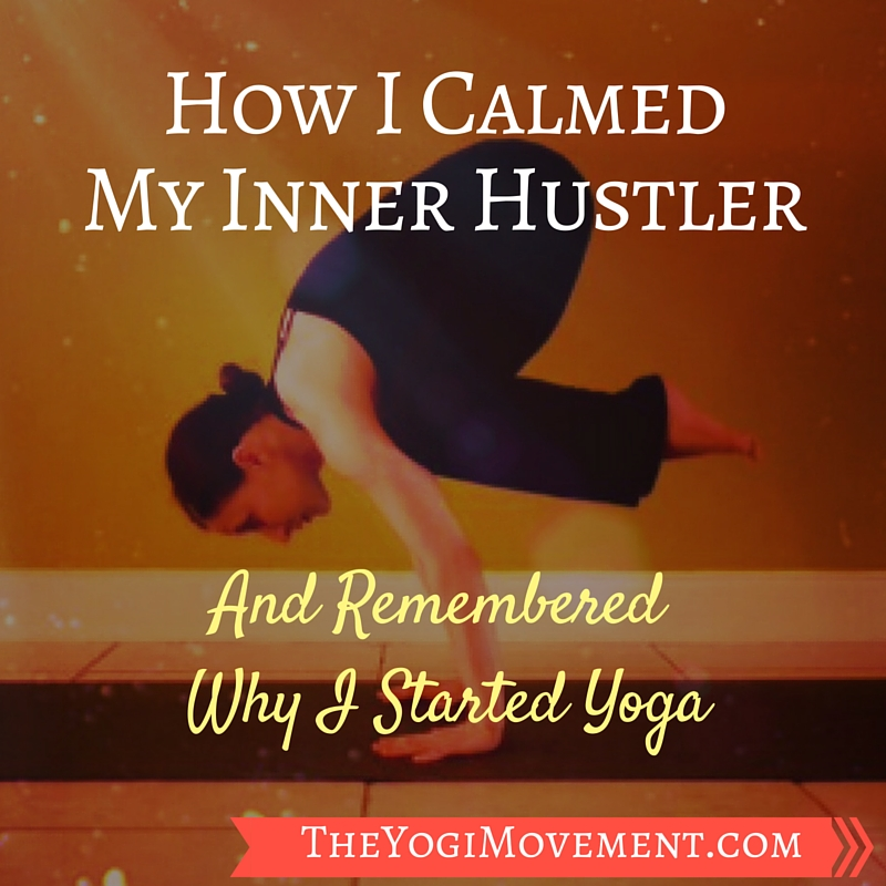 How Yoga Helped To Calm My Inner Hustler