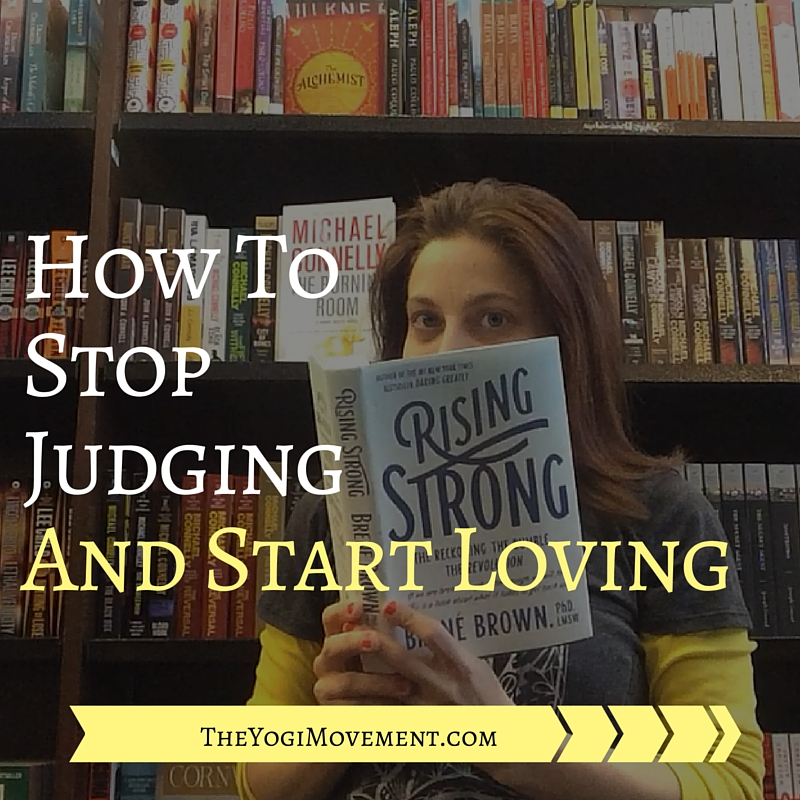 How to Stop Judging & Start Loving: 3 Takeaways from Rising Strong by Brene Brown
