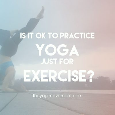 Is It Okay to Practice Yoga Just For Exercise?