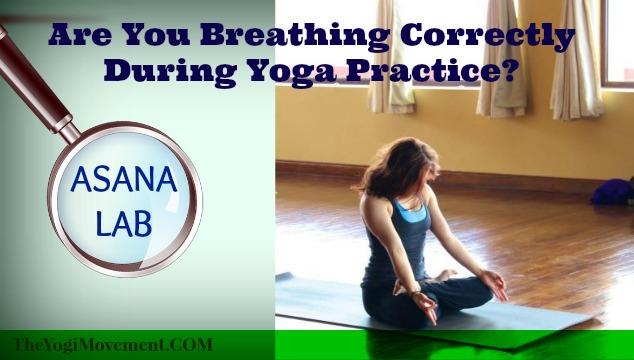 Asana Lab: How To Breathe Correctly During Yoga Practice