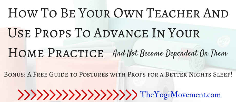 How To Be Your Own Teacher by Using Props (For Your Home Yoga Practice)