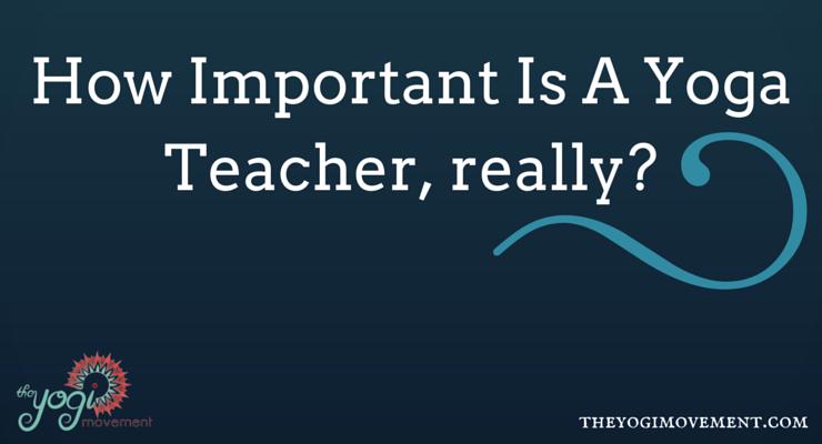 Do I REALLY NEED A Yoga Teacher?