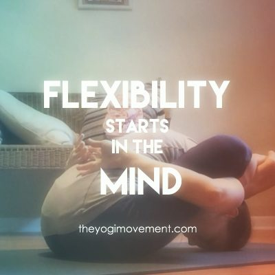 Flexibility Starts In The Mind – Not The Other Way Around.
